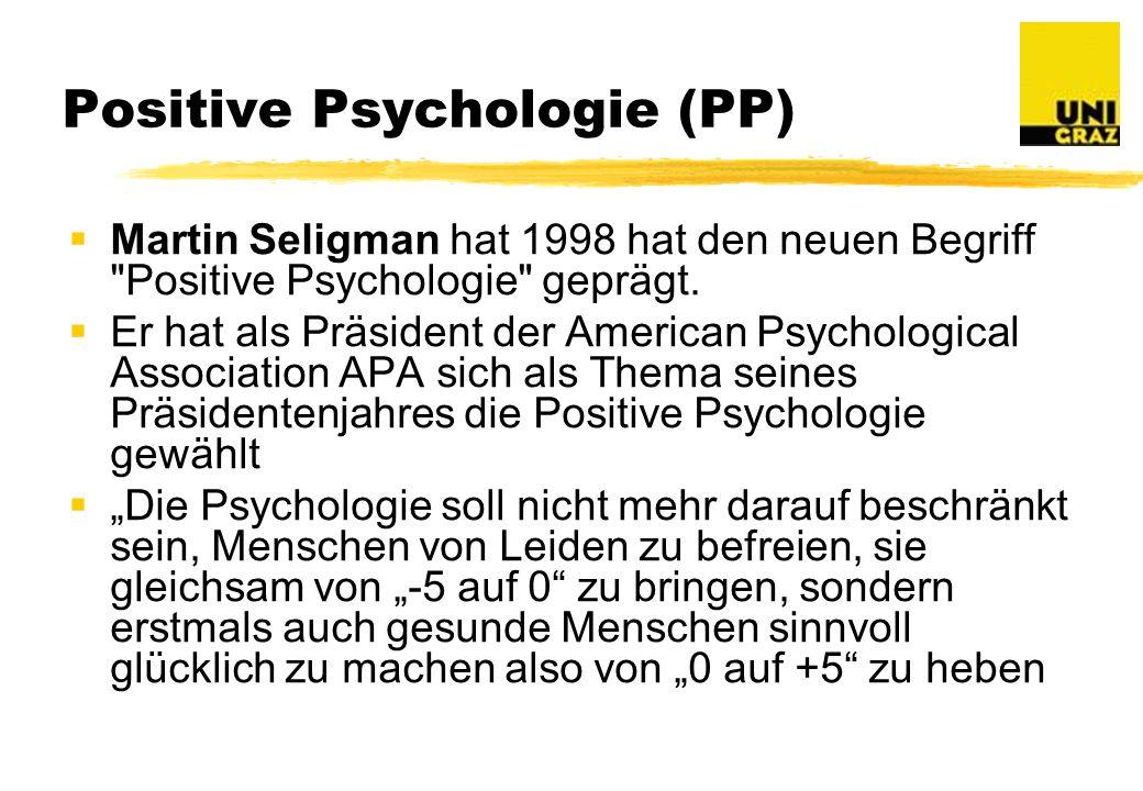 Positive Psychologie (PP) Martin Seligman hat 1998 hat den neuen Begriff Positive Psychologie geprägt.