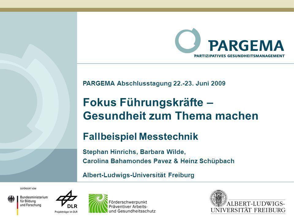 PARGEMA Abschlusstagung 22.-23. Juni 2009 Fokus Führungskräfte – Gesundheit zum Thema machen Fallbeispiel Messtechnik Stephan Hinrichs, Barbara Wilde,