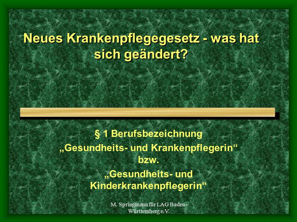 M. Springmann für LAG Baden- Württemberg e.V. Neues Krankenpflegegesetz - was hat sich geändert? § 1 Berufsbezeichnung Gesundheits- und Krankenpfleger