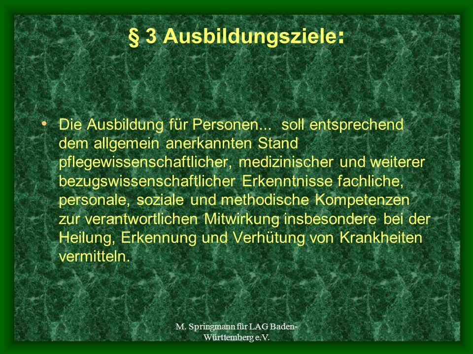 M. Springmann für LAG Baden- Württemberg e.V. § 3 Ausbildungsziele : Die Ausbildung für Personen... soll entsprechend dem allgemein anerkannten Stand