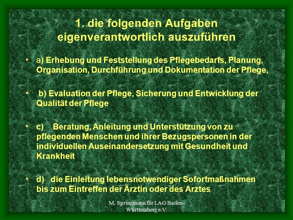 M. Springmann für LAG Baden- Württemberg e.V. 1. die folgenden Aufgaben eigenverantwortlich auszuführen a) Erhebung und Feststellung des Pflegebedarfs