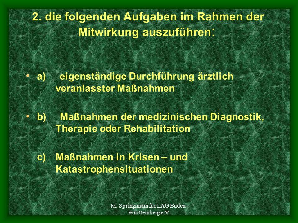 M. Springmann für LAG Baden- Württemberg e.V. 2. die folgenden Aufgaben im Rahmen der Mitwirkung auszuführen : a) eigenständige Durchführung ärztlich