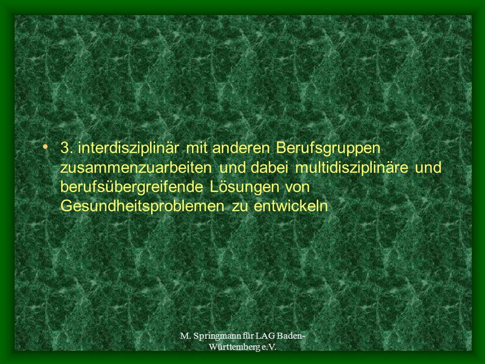 M. Springmann für LAG Baden- Württemberg e.V. 3. interdisziplinär mit anderen Berufsgruppen zusammenzuarbeiten und dabei multidisziplinäre und berufsü