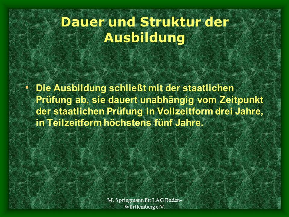 M. Springmann für LAG Baden- Württemberg e.V. Dauer und Struktur der Ausbildung Die Ausbildung schließt mit der staatlichen Prüfung ab, sie dauert una