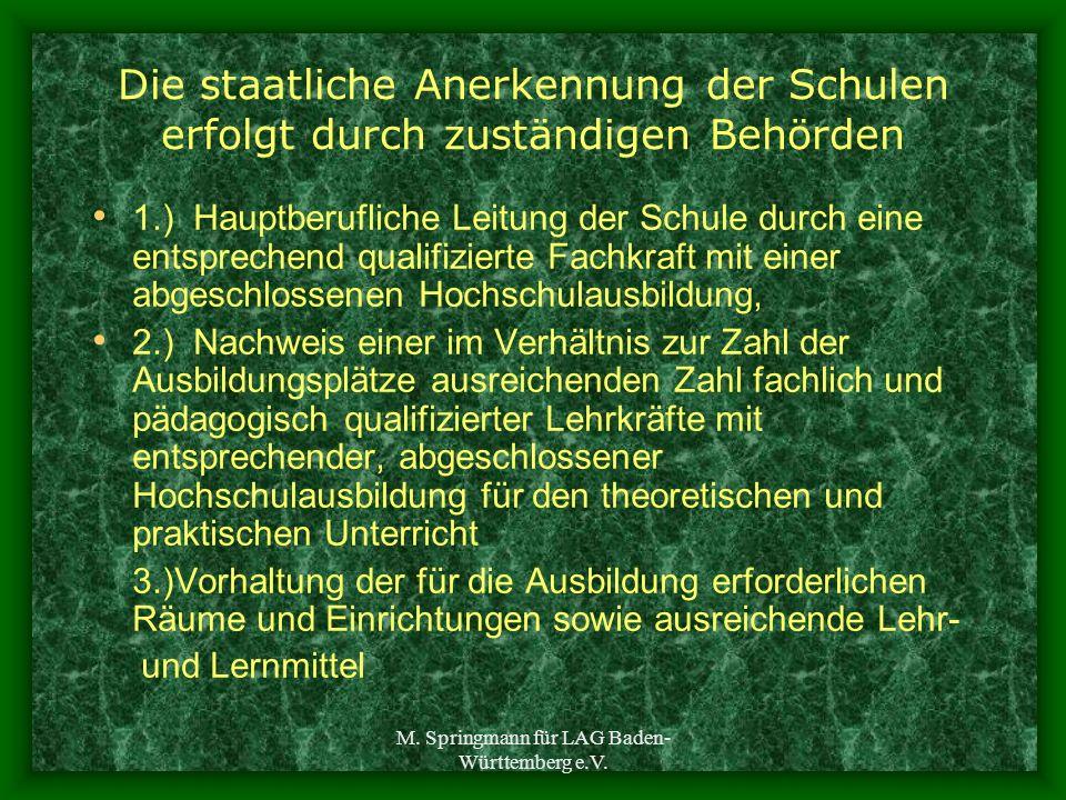 M. Springmann für LAG Baden- Württemberg e.V. Die staatliche Anerkennung der Schulen erfolgt durch zuständigen Behörden 1.) Hauptberufliche Leitung de