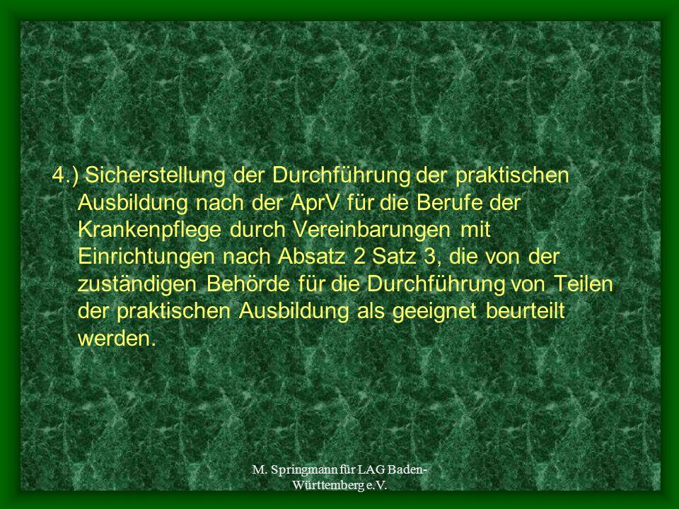 M. Springmann für LAG Baden- Württemberg e.V. 4.) Sicherstellung der Durchführung der praktischen Ausbildung nach der AprV für die Berufe der Krankenp