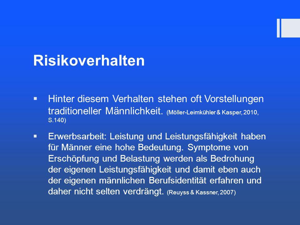 Risikoverhalten Hinter diesem Verhalten stehen oft Vorstellungen traditioneller Männlichkeit. (Möller-Leimkühler & Kasper, 2010, S.140) Erwerbsarbeit: