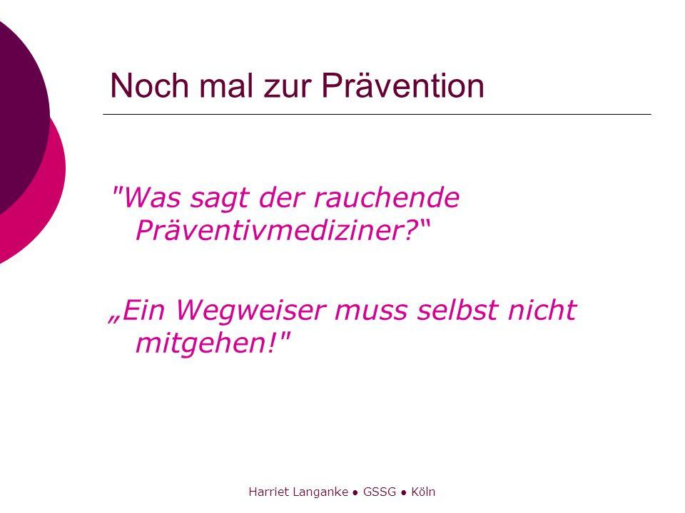 Harriet Langanke GSSG Köln Noch mal zur Prävention