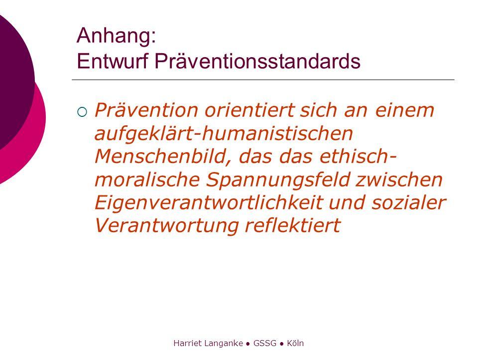 Harriet Langanke GSSG Köln Anhang: Entwurf Präventionsstandards Prävention orientiert sich an einem aufgeklärt-humanistischen Menschenbild, das das et