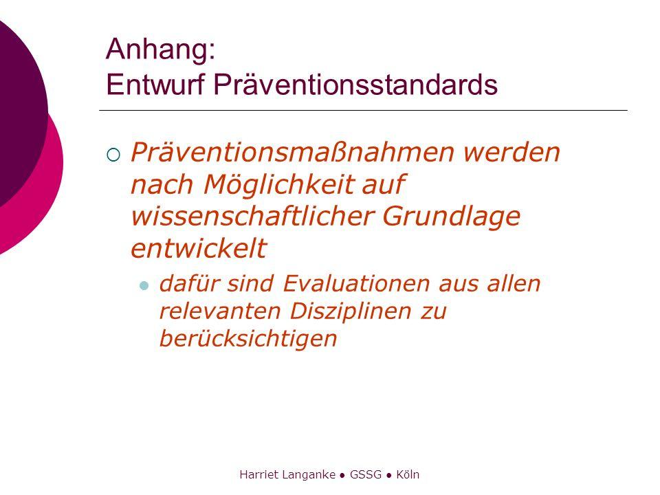 Harriet Langanke GSSG Köln Anhang: Entwurf Präventionsstandards Präventionsmaßnahmen werden nach Möglichkeit auf wissenschaftlicher Grundlage entwicke