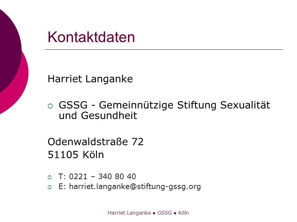 Harriet Langanke GSSG Köln Kontaktdaten Harriet Langanke GSSG - Gemeinnützige Stiftung Sexualität und Gesundheit Odenwaldstraße 72 51105 Köln T: 0221
