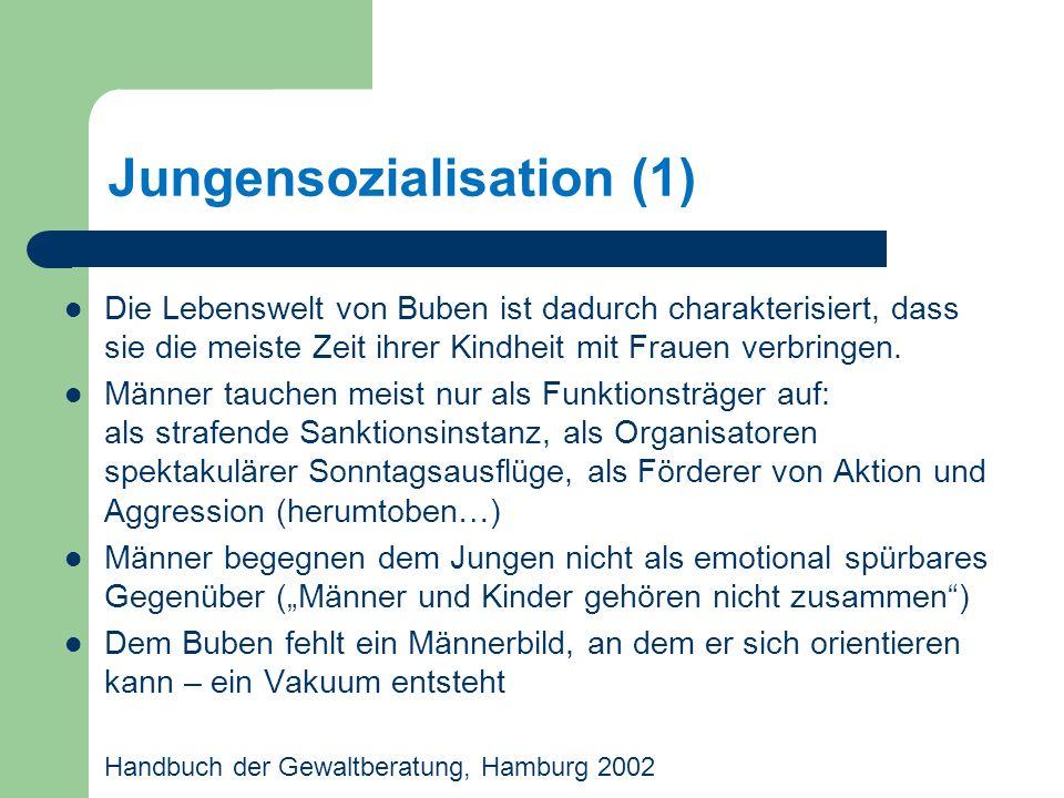 Jungensozialisation (1) Die Lebenswelt von Buben ist dadurch charakterisiert, dass sie die meiste Zeit ihrer Kindheit mit Frauen verbringen.