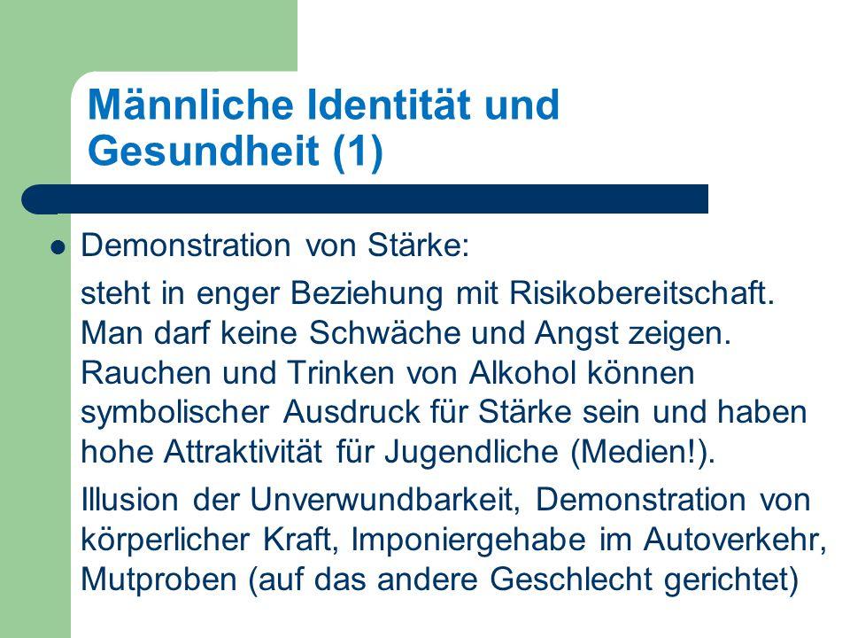 Männliche Identität und Gesundheit (1) Demonstration von Stärke: steht in enger Beziehung mit Risikobereitschaft.