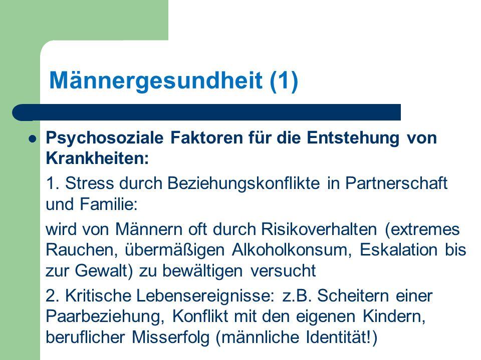 Männergesundheit (1) Psychosoziale Faktoren für die Entstehung von Krankheiten: 1.