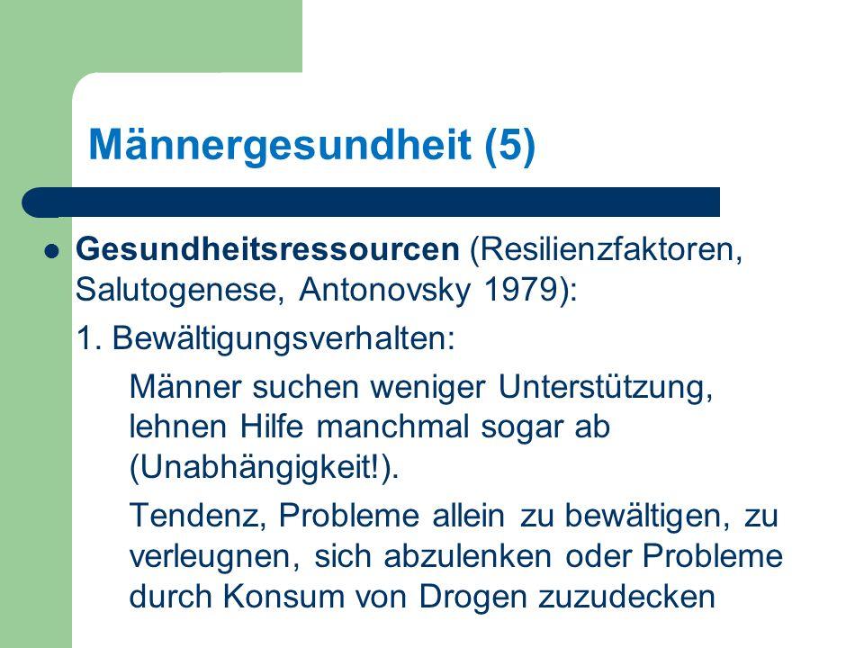 Männergesundheit (5) Gesundheitsressourcen (Resilienzfaktoren, Salutogenese, Antonovsky 1979): 1.