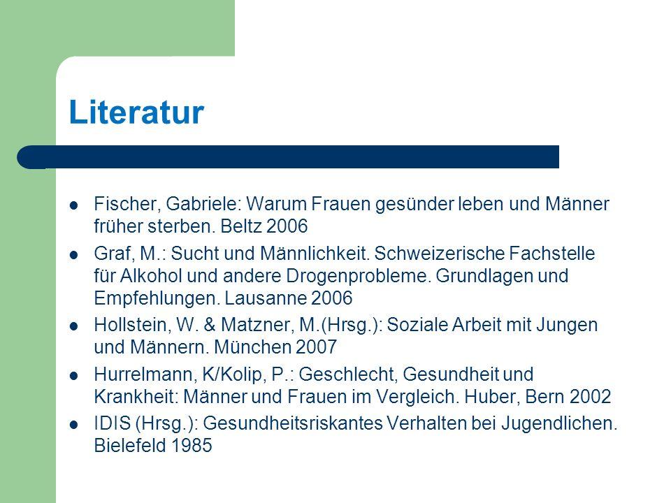 Literatur Fischer, Gabriele: Warum Frauen gesünder leben und Männer früher sterben.