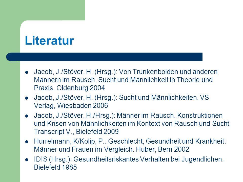 Literatur Jacob, J./Stöver, H.(Hrsg.): Von Trunkenbolden und anderen Männern im Rausch.