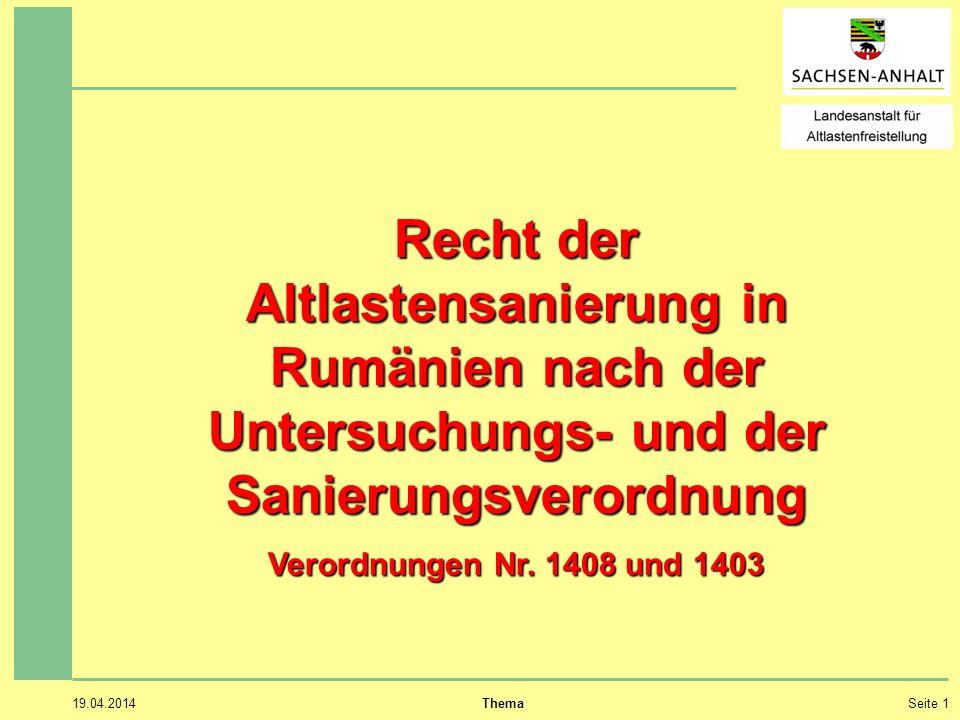19.04.2014 ThemaSeite 1 Recht der Altlastensanierung in Rumänien nach der Untersuchungs- und der Sanierungsverordnung Verordnungen Nr.