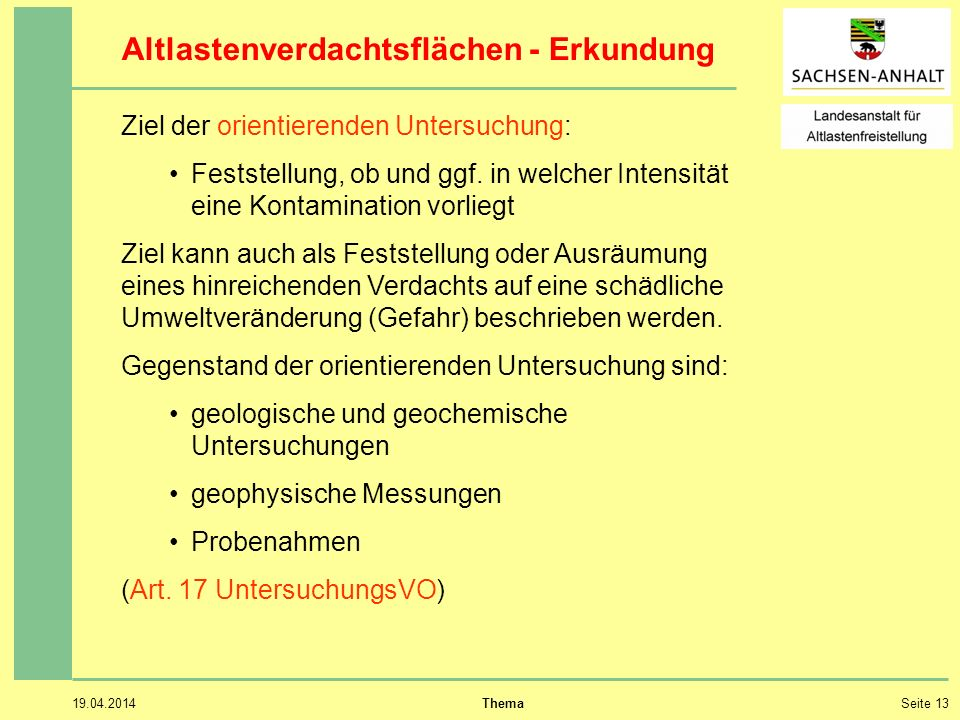 19.04.2014 ThemaSeite 13 Altlastenverdachtsflächen - Erkundung Ziel der orientierenden Untersuchung: Feststellung, ob und ggf.