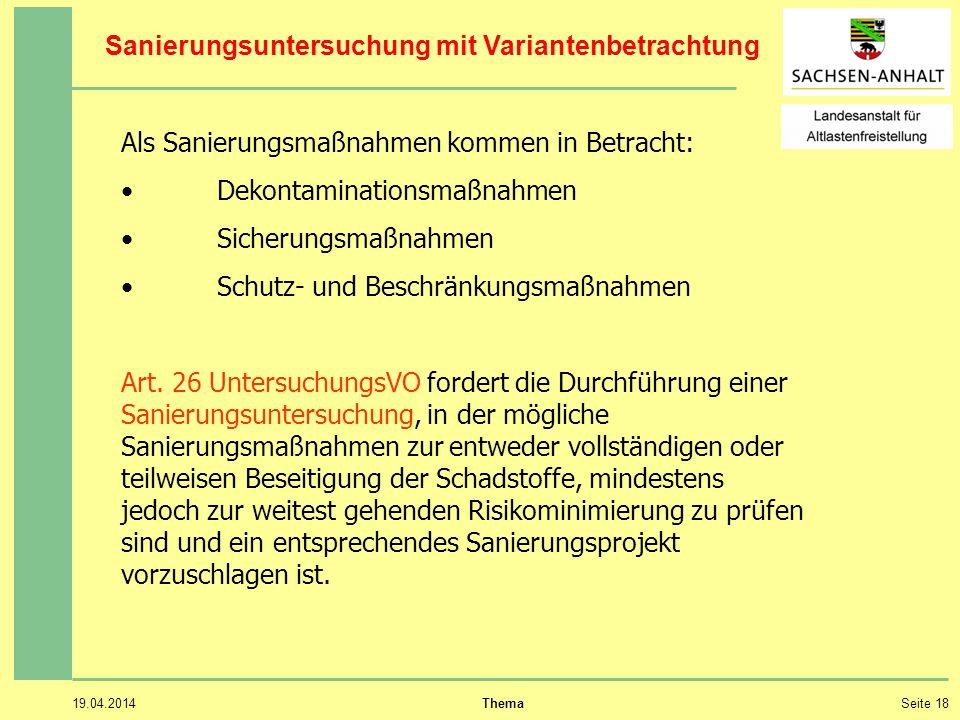 19.04.2014 ThemaSeite 18 Als Sanierungsmaßnahmen kommen in Betracht: Dekontaminationsmaßnahmen Sicherungsmaßnahmen Schutz- und Beschränkungsmaßnahmen Art.
