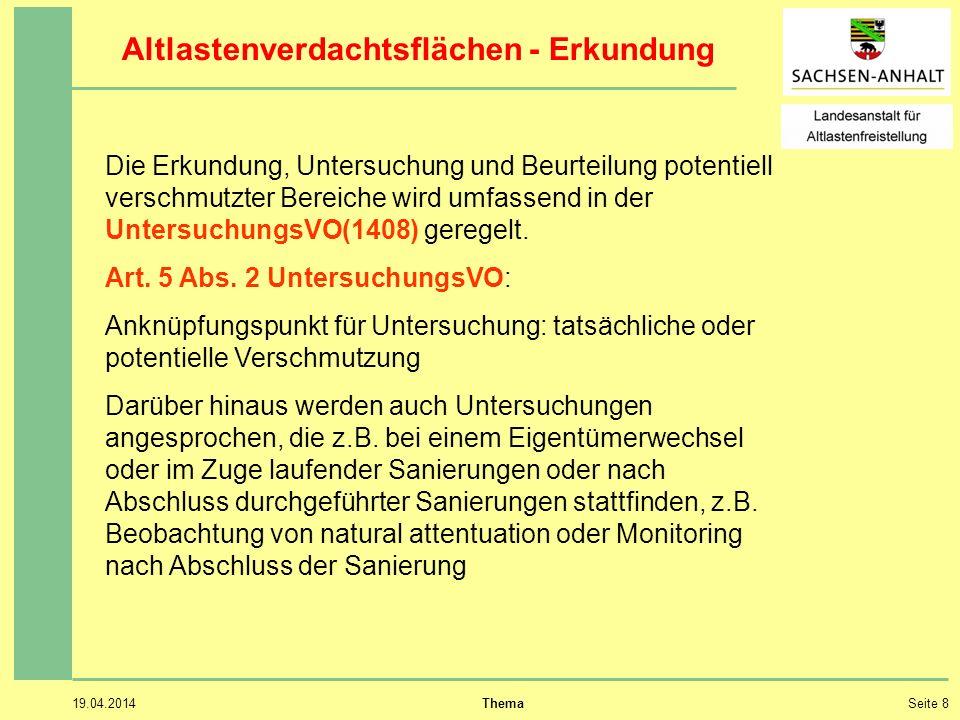19.04.2014 ThemaSeite 8 Altlastenverdachtsflächen - Erkundung Die Erkundung, Untersuchung und Beurteilung potentiell verschmutzter Bereiche wird umfassend in der UntersuchungsVO(1408) geregelt.