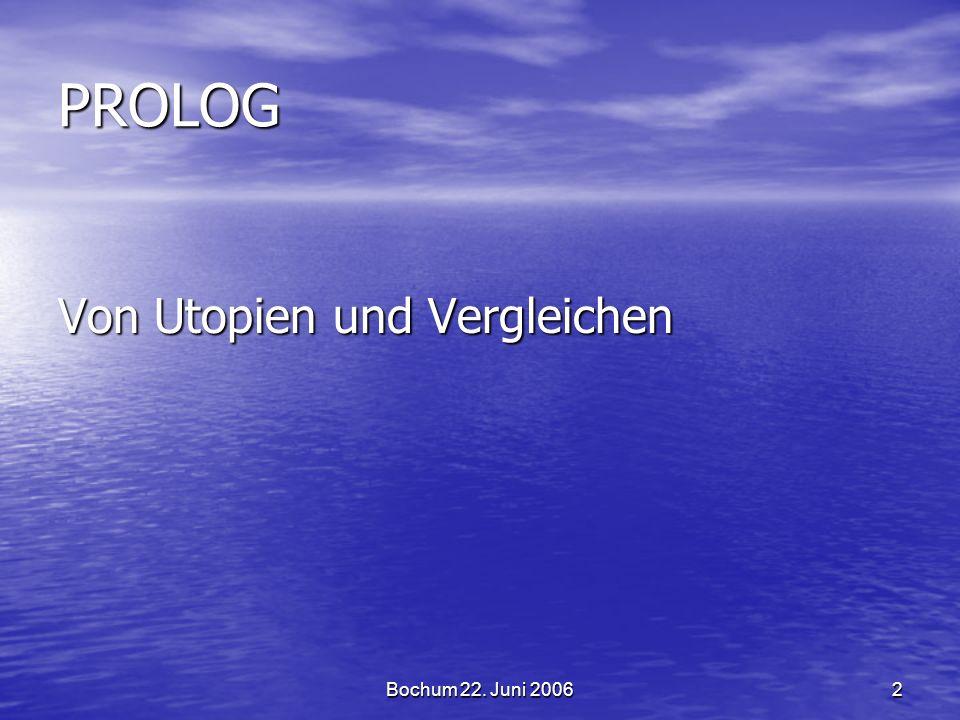 Bochum 22. Juni 20062 PROLOG Von Utopien und Vergleichen