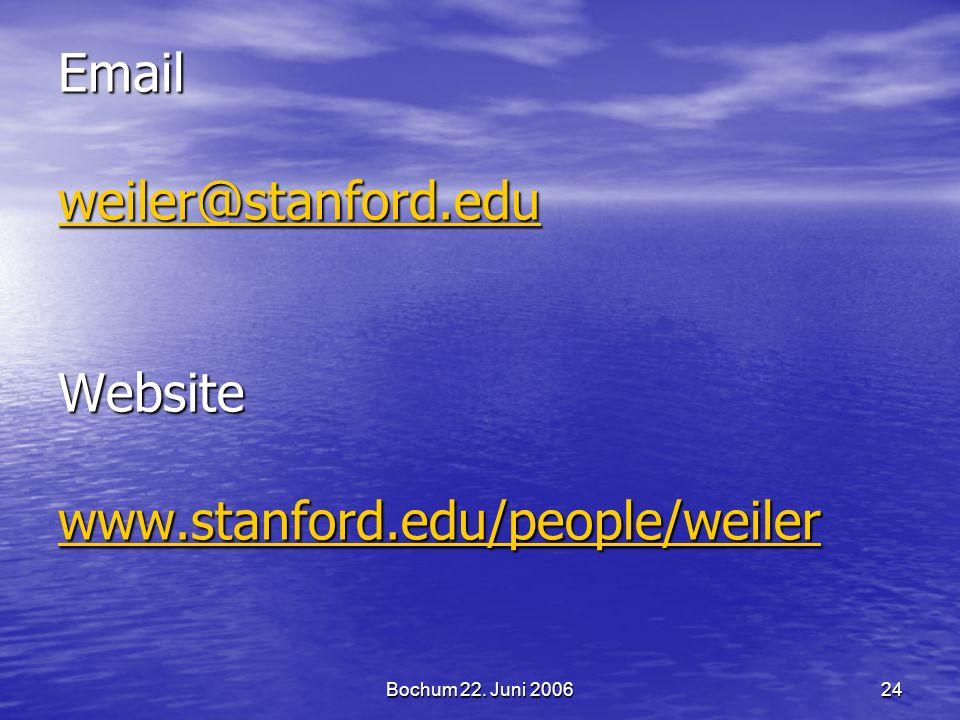 Bochum 22. Juni 200624 Email weiler@stanford.edu Website www.stanford.edu/people/weiler weiler@stanford.edu www.stanford.edu/people/weiler weiler@stan