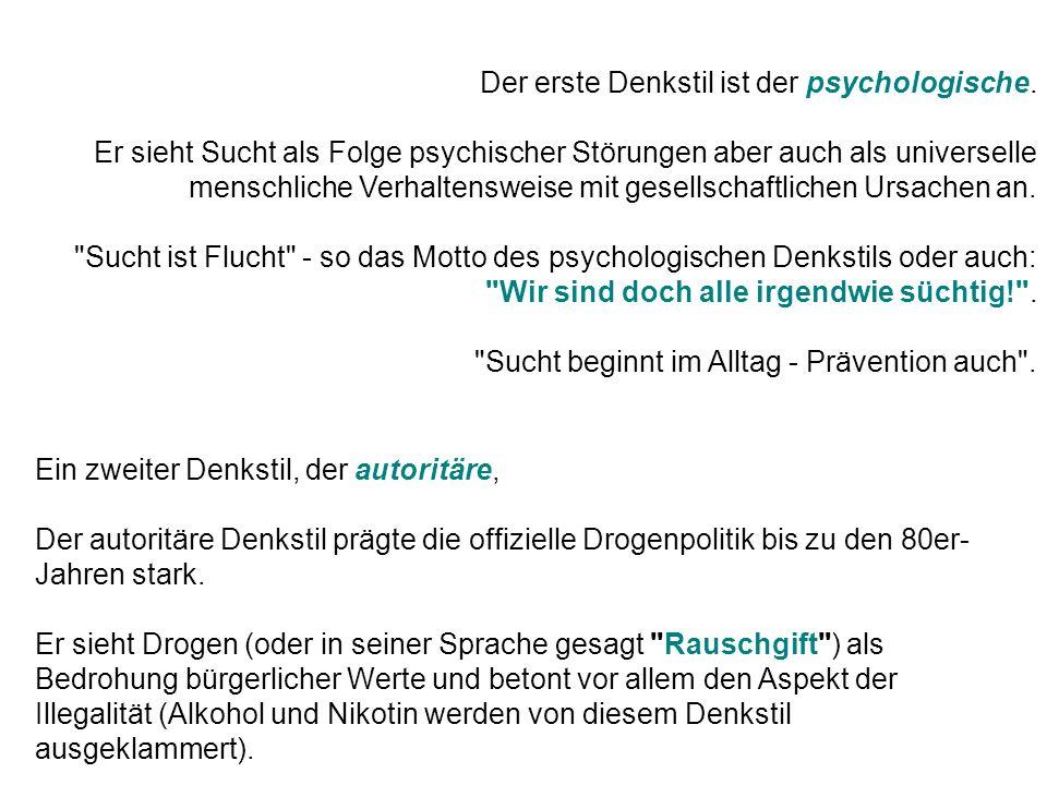 Der erste Denkstil ist der psychologische. Er sieht Sucht als Folge psychischer Störungen aber auch als universelle menschliche Verhaltensweise mit ge