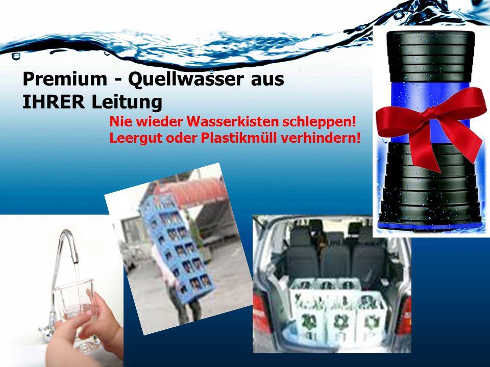 Premium - Quellwasser aus IHRER Leitung Nie wieder Wasserkisten schleppen! Leergut oder Plastikmüll verhindern!