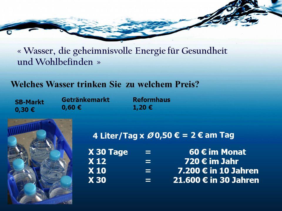« Wasser, die geheimnisvolle Energie für Gesundheit und Wohlbefinden » Welches Wasser trinken Sie zu welchem Preis? SB-Markt 0,30 Getränkemarkt 0,60 R