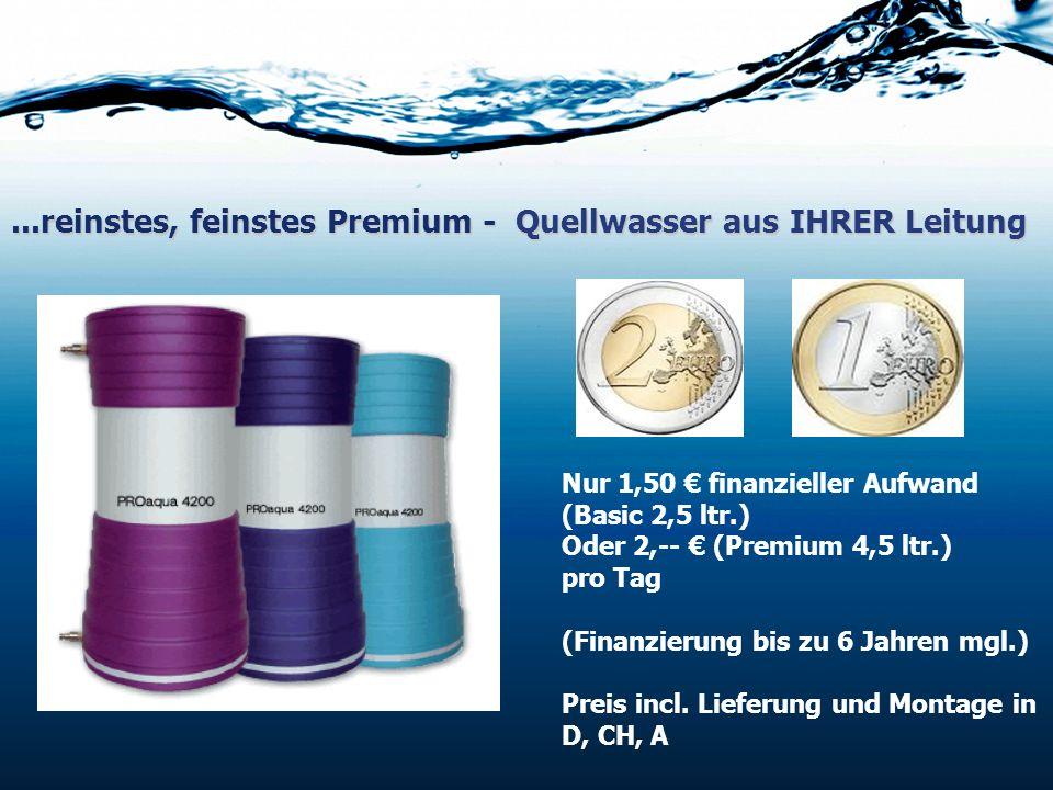 ...reinstes, feinstes Premium - Quellwasser aus IHRER Leitung Nur 1,50 finanzieller Aufwand (Basic 2,5 ltr.) Oder 2,-- (Premium 4,5 ltr.) pro Tag (Fin