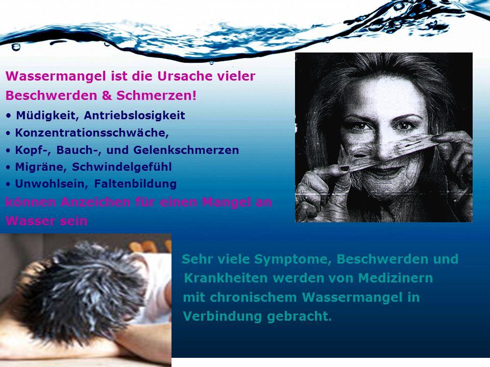 Wassermangel ist die Ursache vieler Beschwerden & Schmerzen! Müdigkeit, Antriebslosigkeit Konzentrationsschwäche, Kopf-, Bauch-, und Gelenkschmerzen M