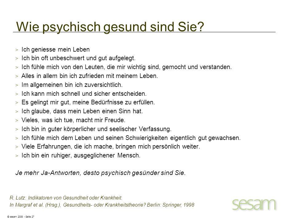 © sesam 2008 - Seite 27 R. Lutz: Indikatoren von Gesundheit oder Krankheit. In Margraf et al. (Hrsg.), Gesundheits- oder Krankheitstheorie? Berlin: Sp