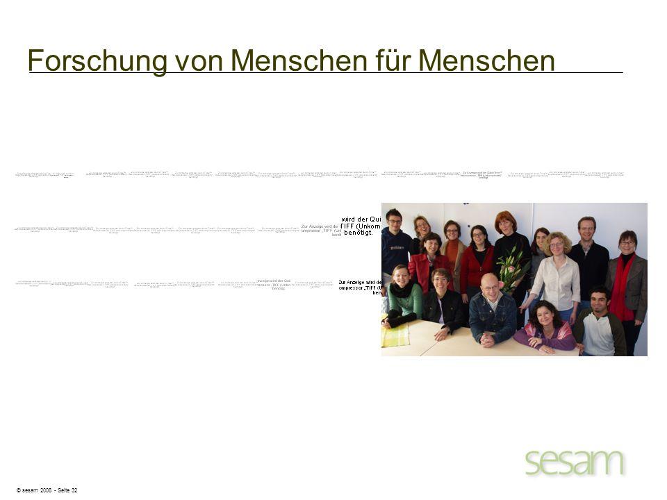 © sesam 2008 - Seite 32 Forschung von Menschen für Menschen