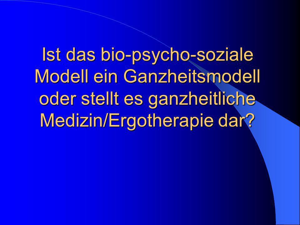 Ist das bio-psycho-soziale Modell ein Ganzheitsmodell oder stellt es ganzheitliche Medizin/Ergotherapie dar?