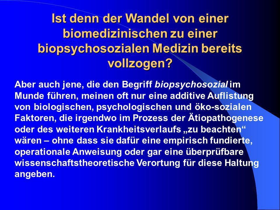 Aber auch jene, die den Begriff biopsychosozial im Munde führen, meinen oft nur eine additive Auflistung von biologischen, psychologischen und öko-soz