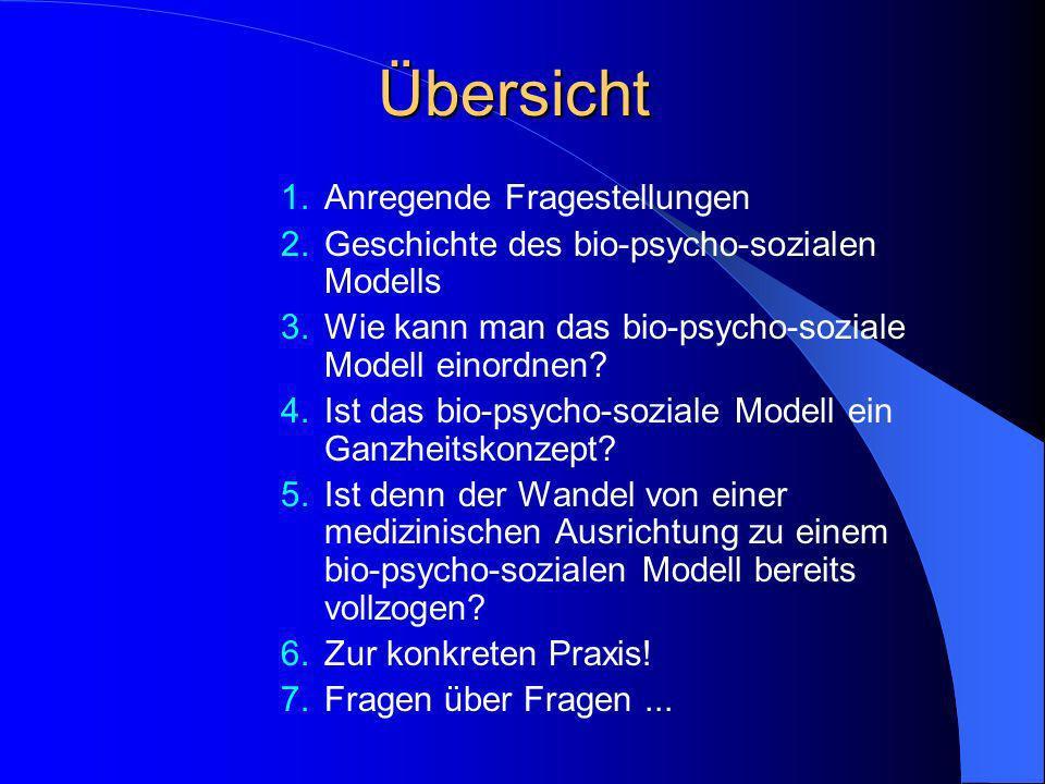 Übersicht 1.Anregende Fragestellungen 2.Geschichte des bio-psycho-sozialen Modells 3.Wie kann man das bio-psycho-soziale Modell einordnen? 4.Ist das b