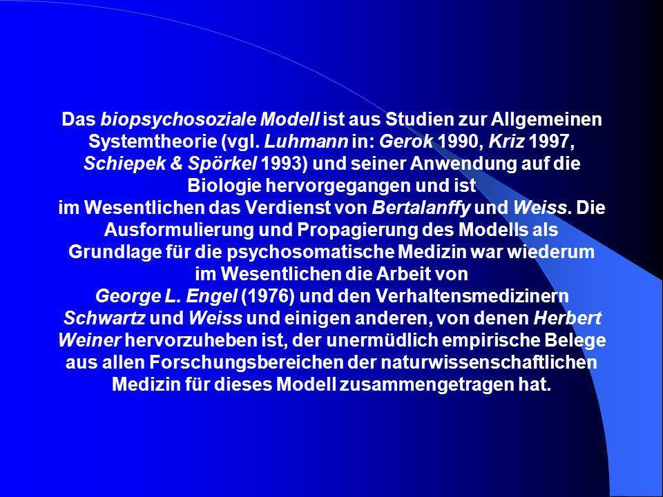 Das biopsychosoziale Modell ist aus Studien zur Allgemeinen Systemtheorie (vgl. Luhmann in: Gerok 1990, Kriz 1997, Schiepek & Spörkel 1993) und seiner