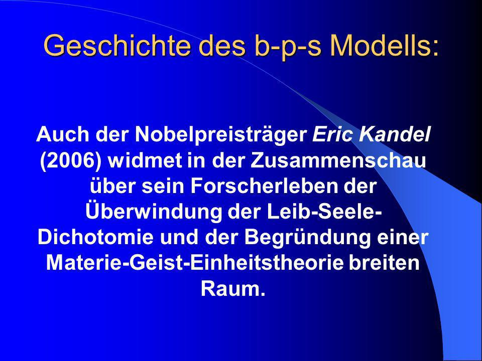 Auch der Nobelpreisträger Eric Kandel (2006) widmet in der Zusammenschau über sein Forscherleben der Überwindung der Leib-Seele- Dichotomie und der Be