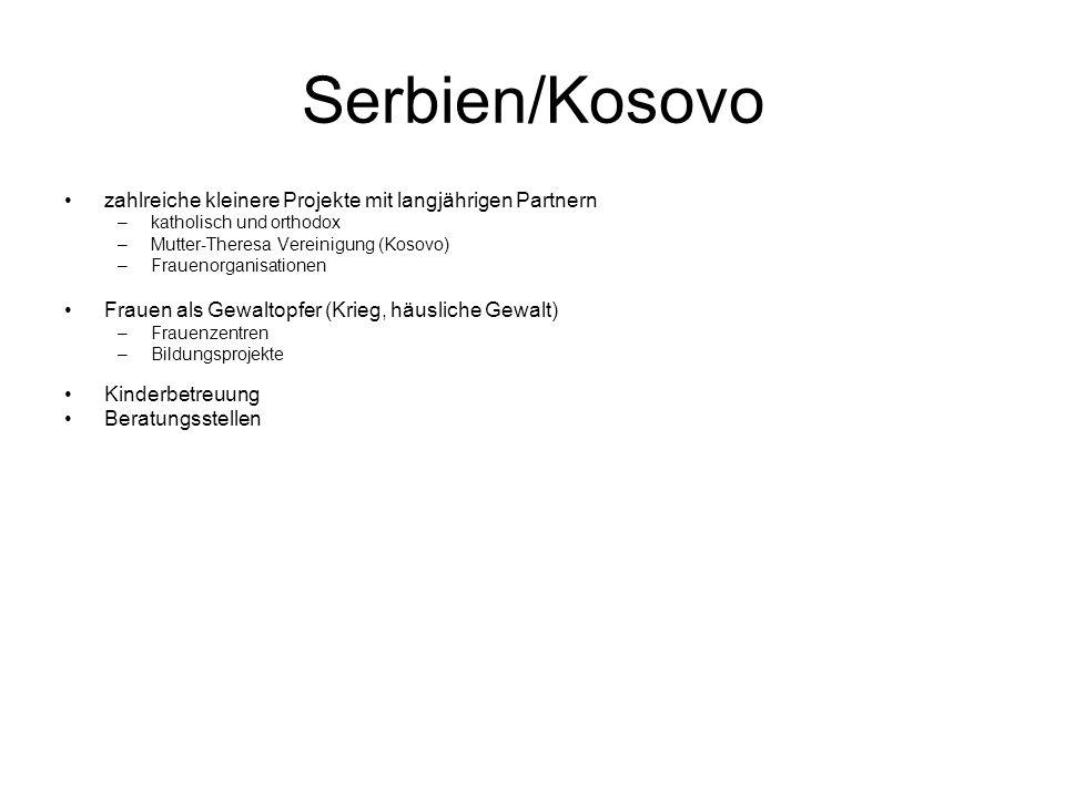 Serbien/Kosovo zahlreiche kleinere Projekte mit langjährigen Partnern –katholisch und orthodox –Mutter-Theresa Vereinigung (Kosovo) –Frauenorganisatio