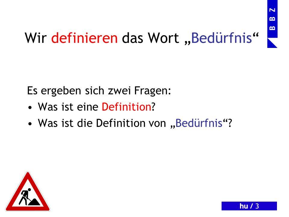 hu / 3 Wir definieren das Wort Bedürfnis Es ergeben sich zwei Fragen: Was ist eine Definition.