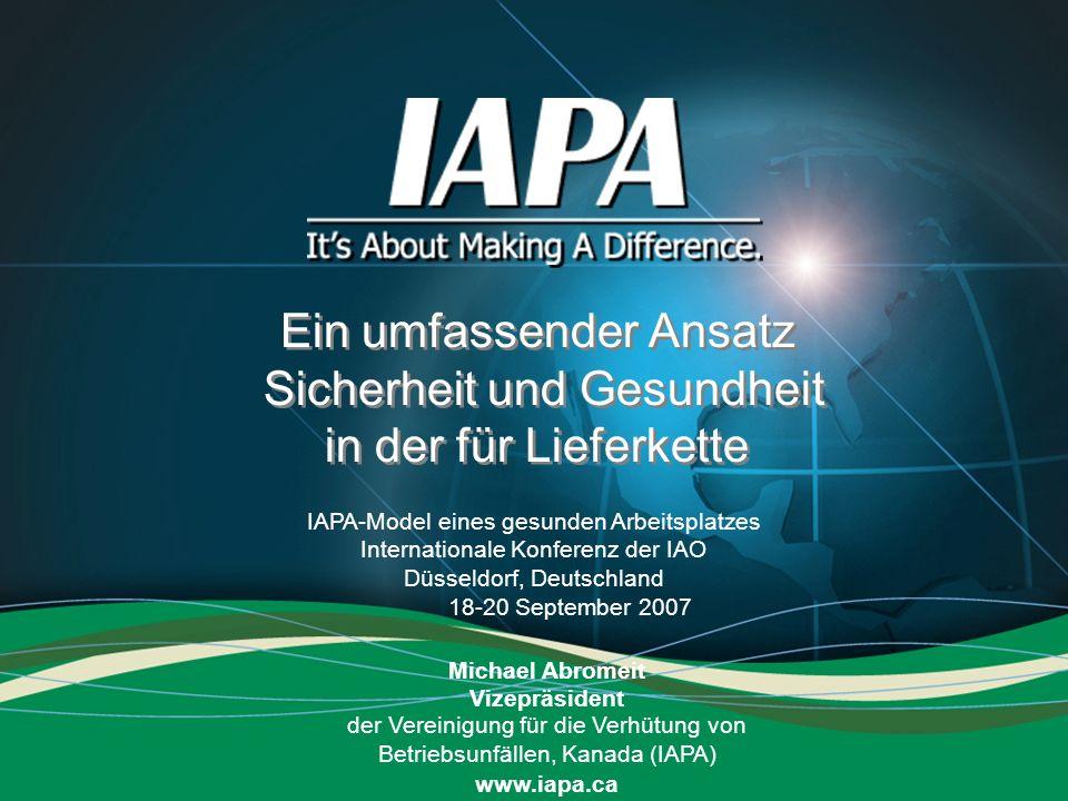 ILO Conference Düsseldorf – September 07 Ein umfassender Ansatz Sicherheit und Gesundheit in der für Lieferkette IAPA-Model eines gesunden Arbeitsplat