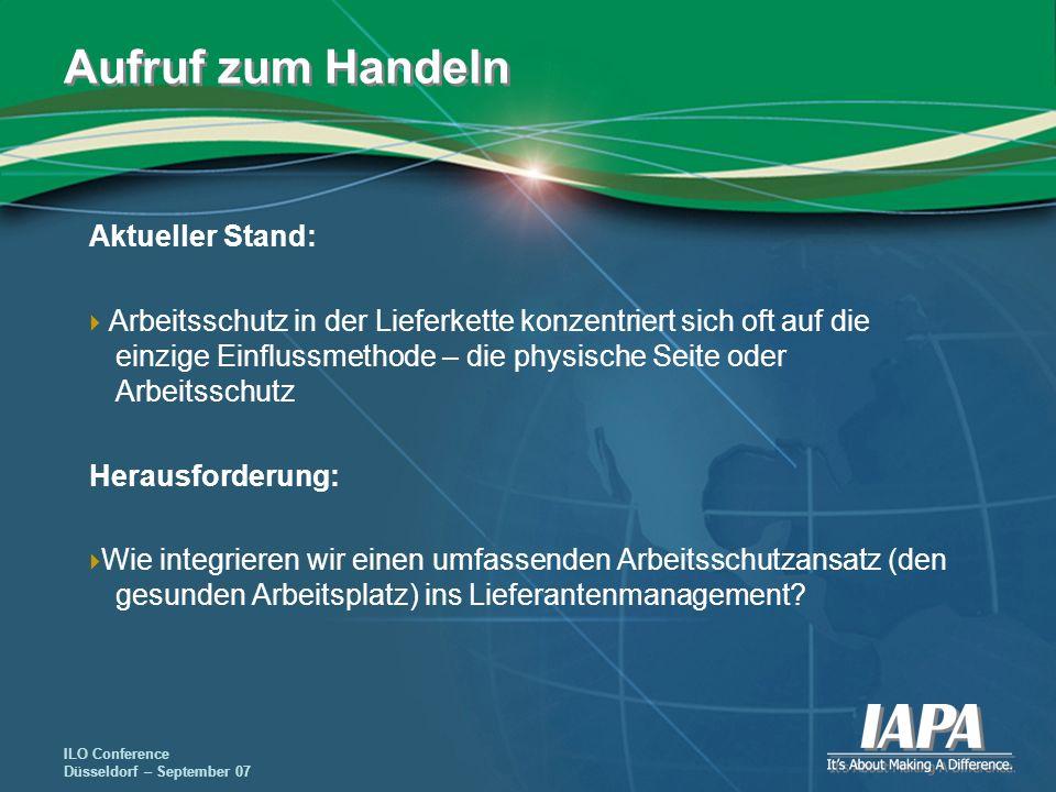 ILO Conference Düsseldorf – September 07 Aufruf zum Handeln Aktueller Stand: Arbeitsschutz in der Lieferkette konzentriert sich oft auf die einzige Ei