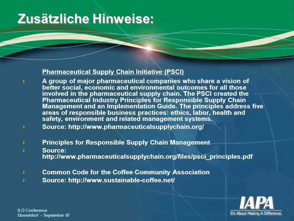 ILO Conference Düsseldorf – September 07 Zusätzliche Hinweise: Pharmaceutical Supply Chain Initiative (PSCI) A group of major pharmaceutical companies