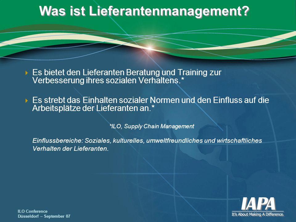 ILO Conference Düsseldorf – September 07 Was ist Lieferantenmanagement? Es bietet den Lieferanten Beratung und Training zur Verbesserung ihres soziale