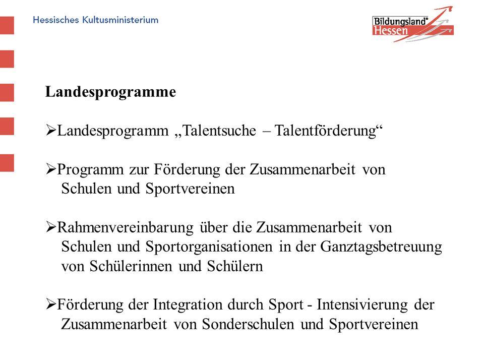 Landesprogramme Landesprogramm Talentsuche – Talentförderung Programm zur Förderung der Zusammenarbeit von Schulen und Sportvereinen Rahmenvereinbarun
