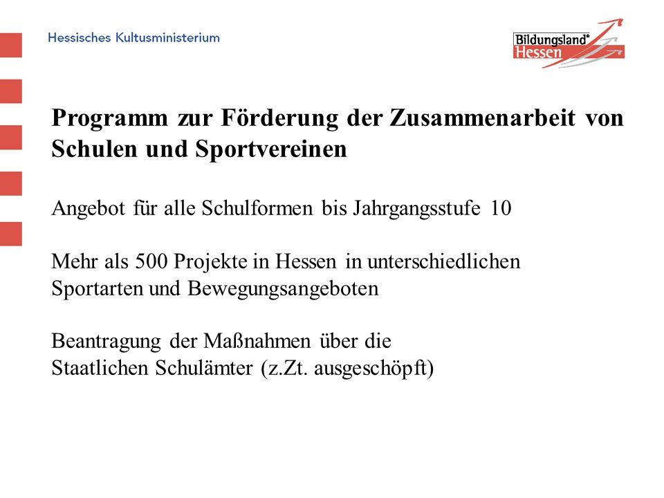 Programm zur Förderung der Zusammenarbeit von Schulen und Sportvereinen Angebot für alle Schulformen bis Jahrgangsstufe 10 Mehr als 500 Projekte in He