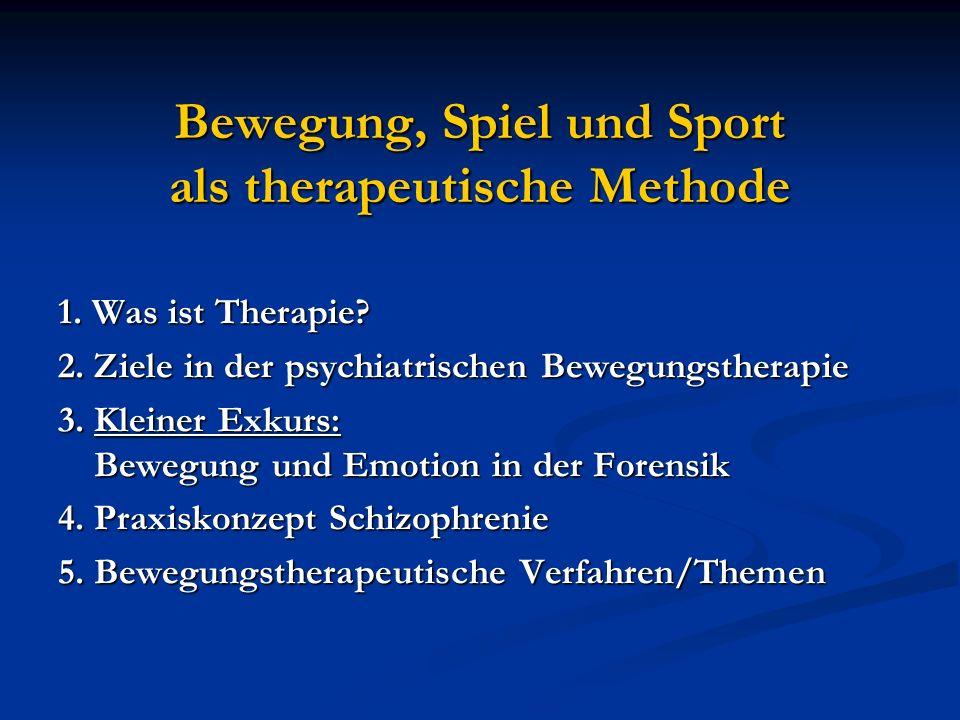 Bewegung, Spiel und Sport als therapeutische Methode 1. Was ist Therapie? 2. Ziele in der psychiatrischen Bewegungstherapie 3. Kleiner Exkurs: Bewegun