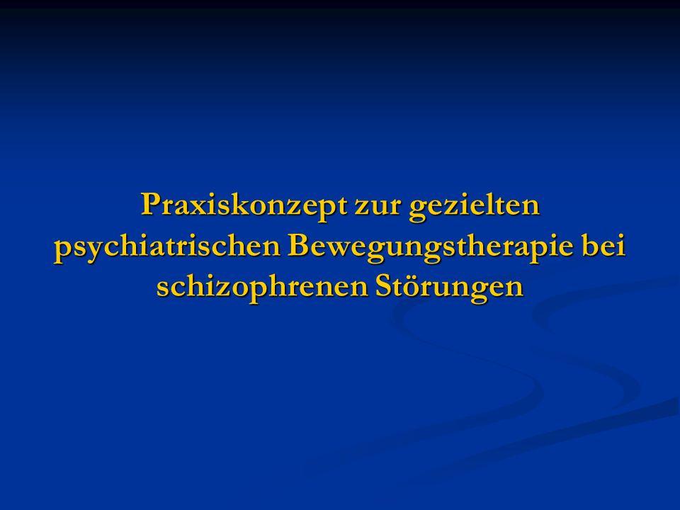 Praxiskonzept zur gezielten psychiatrischen Bewegungstherapie bei schizophrenen Störungen