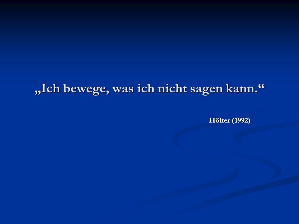 Ich bewege, was ich nicht sagen kann. Hölter (1992) Hölter (1992)